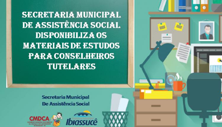 Secretaria Municipal de Assistência Social disponibiliza os materiais de estudos para conselheiros tutelares